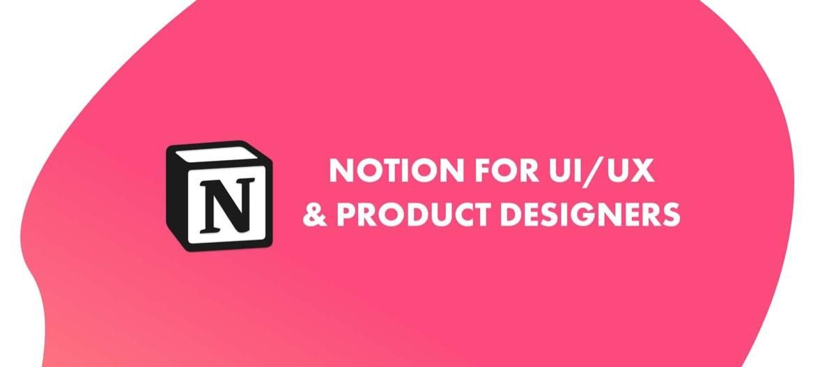 Notion for UI/UX and Product Designers