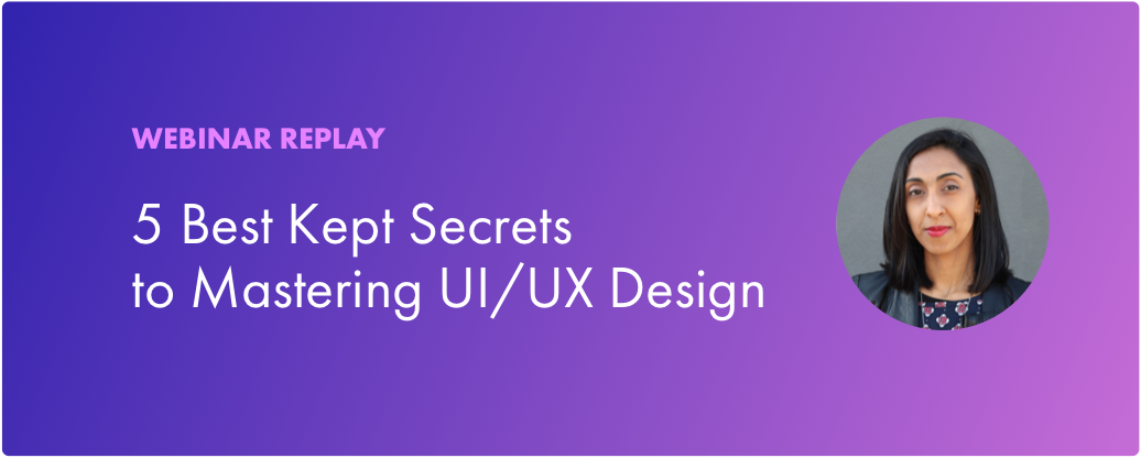 Webinar Replay: 5 Best Kept Secrets to Mastering UI/UX Design